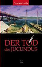 Der Tod des Jucundus von Franziska Franke  #879