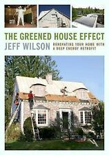 The Greened House Effect: Renovating Your Home with a Deep Energy Retr-ExLibrary