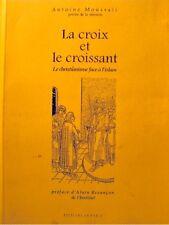 ANTOINE MOUSSALI la croix et le croissant - le christianisme face à l'islam 1997