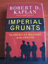 Imperial Grunts  the American Military on the Ground - Robert D Kaplan 2005 HCDC