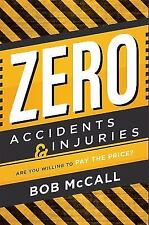 Zero Accidents and Injuries : Are You Willing to Pay the Price? by Bob McCall...