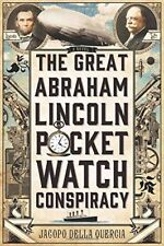 The Great Abraham Lincoln Pocket Watch Conspiracy: A Novel by Jacopo della Querc