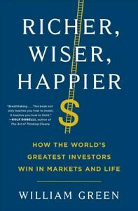 Richer, Wiser, Happier : How the World's Greatest Investors Win in Markets an...