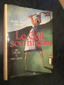 LE GOLF SON HISTOIRE DE 1304 A NOS JOURS , ANDRÉ JEAN LAFAURIE