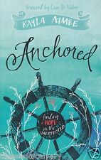 Anchored : Finding Hope in the Unexpected by Kayla Aimee BRAND NEW!!!
