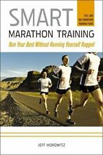 Smart Marathon Training: Run Your Best Without Running Yourself Ragged: By Ho...