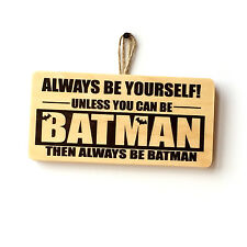 Fun Be Yourself Unless You Can Be Batman Funny Wooden Sign Novelty Gift