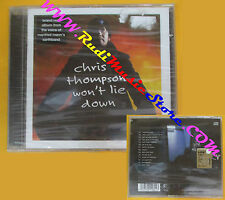 CD CHRIS THOMPSON Won't Lie Down 2001 Europe EAGLE SIGILLATO no lp mc dvd (CS52)