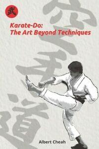 Karate-Do: The Art Beyond Techniques by Albert Cheah: New