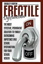 Erectile Dysfunction: The Most Effective, Permanent Solution to Finally Overc...