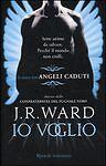 J.R. Ward - Io Voglio. Angeli Caduti [NUOVO]