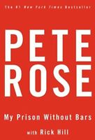 My Prison Without Bars by Pete Rose, Rick Hill