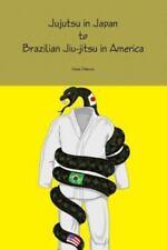 Jujutsu in Japan to Brazilian Jiu-Jitsu in America (Paperback or Softback)