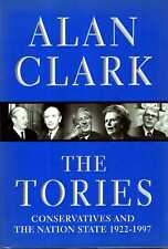 Clark, Alan THE TORIES : CONSERVATIVES AND THE NATION STATE, 1922-1997 Hardback