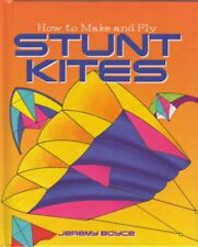 How to Make and Fly Stunt Kites By Jeremy Boyce