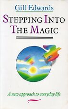 Stepping Into the Magic - A New Approach to Everyday Life - Gill Edwards   P0102