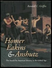 Randall C Griffin / Homer Eakins and Anshutz The Search for American 1st ed 2004