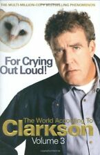 For Crying Out Loud: The World According to Clarkson Volume 3: The World Accor,