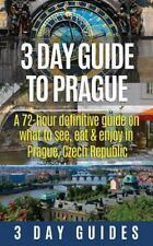 3 Day Guide to Prague: a 72-Hour Definitive Guide on What to See, Eat and...