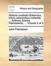Historia coelestis Britannica, tribus voluminibus contenta. ... Authore Joanne