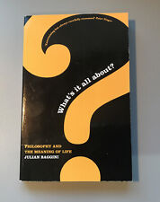 What'S it All About?: Philosophy and the Meaning of Life by Julian Baggini...