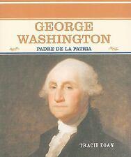 George Washington: Padre De LA Patria (Grandes Personajes En La Historia De Los