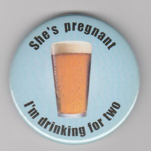 She's pregnant, I'm drinking for 2! Men's paternity pin badge for father-to-be