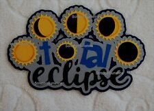 TOTAL SOLAR ECLIPSE Scrapbook Die Cut Title Premade Page Paper Piece - SSFFDeb