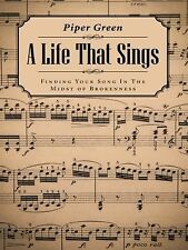A Life That Sings : Finding Your Song in the Midst of Brokenness by Piper...