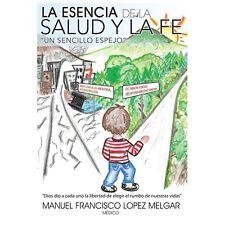 La Esencia de la Salud y la Fe by Francisco Lopez Melgar (2013, Paperback)