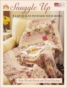 Snuggle Up : 8 Lap Quilts to Warm Your Home by Retta Warehime and Beth...