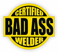 Certified Bad Ass Rig Welder Weld  Hard Hat Decal Helmet Sticker 4 Stickers