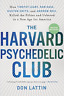 Lattin, Don-The Harvard Psychedelic Club (US IMPORT) BOOK NEW