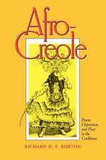 Afro-Creole : Power, Opposition, and Play in the Caribbean by Richard D. E....
