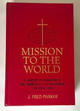 Mission to the World ~ History Church of Nazarene Hardcover J. Fred Parker 1988