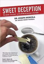 Sweet Deception : Why Splenda, NutraSweet, and the FDA May Be Hazardous to Your