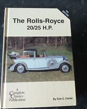 The Rolls Royce 20 / 25 H. P. 2nd Edition By Tom C. Clarke.