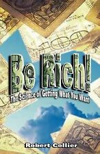 Be Rich: By Robert Collier