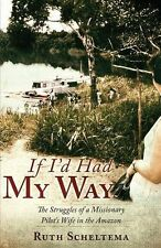 If I'd Had My Way Struggles of a Missionary in the Amazon by R Scheltema NEW