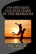159 Mistakes Couples Make in the Bedroom : And How to Avoid Them: By Jaffrey,...