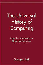NEW The Universal History of Computing: From the Abacus to the Quantum Computer
