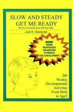 Slow and Steady Get Me Ready: A Parents' Handbook for Children from Birth to Ag