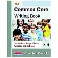 The Common Core Writing Book, K-5: Lessons for a Range of Tasks, Purposes, and A