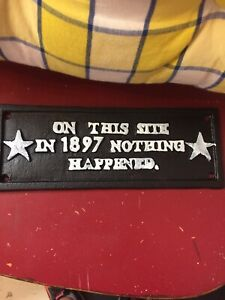 Iron Plaque    On This Site in 1897    Nothing Happened  Great Christmas Is Idea