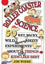 Roller Coaster Science: 50 Wet, Wacky, Wild, Dizzy Experiments about Things K...
