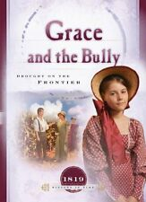Grace and the Bully: Drought on the Frontier (1819) (Sisters in Time #8) by Norm