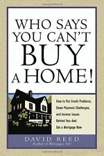 Who Says You Cant Buy a Home!: How to Put Credit
