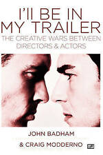 Very Good, I'll Be In My Trailer!: The Creative Wars Between Directors and Actor