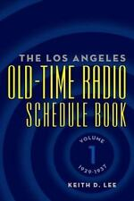 The Los Angeles Old-Time Radio Schedule Book Volume 1, 1929-1937: By Keith D....