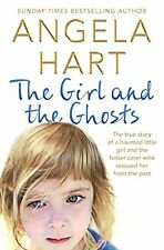 The Girl and the Ghosts: The true story of a haunted little girl and the foste,